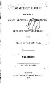 Connecticut Reports: Containing Cases Argued and Determined in the Supreme Court of Errors, Volume 33