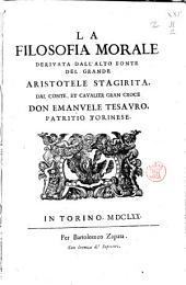 La filosofia morale deriuata dall'alto fonte del grande Aristotele stagirita, dal conte, et caualier Gran Croce don Emanuele Tesauro ... In Torino per Bartolomeo Zapata, 1670