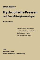 Hydraulische Pressen und Druckflüssigkeitsanlagen: Zweiter Band Pressen für die Herstellung und Verarbeitung von Rohren, Hohlkörpern, Platten und Blechen aus Stahl