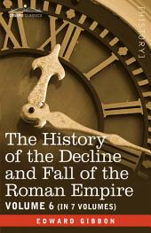 The History of the Decline and Fall of the Roman Empire: Volume 6