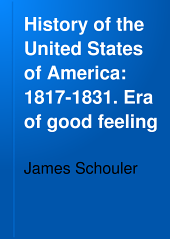 History of the United States of America: 1817-1831. Era of good feeling
