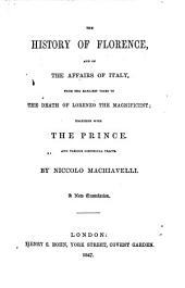 The History of Florence and of the Affairs of Italy ... Together with The Prince and Various Historical Tracts. A New Translation