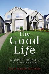 The Good Life: Genuine Christianity for the Middle Class
