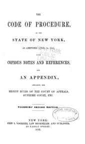 The code of procedure of the State of New York: as amended April 16, 1852, with copious notes and referenes and an appendix containing the recent ruls of the Court of Appeals, Supreme Court, etc