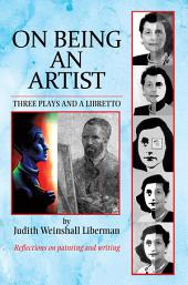 On Being an Artist: Three Plays and a Libretto