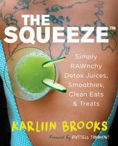 The Squeeze: Simply RAWnchy Detox Juices, Smoothies, Clean Eats & Treats