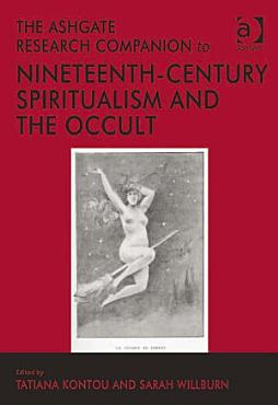 The Ashgate Research Companion to Nineteenth Century Spiritualism and the Occult PDF
