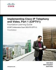 Implementing Cisco IP Telephony and Video  Part 1  CIPTV1  Foundation Learning Guide  CCNP Collaboration Exam 300 070 CIPTV1  PDF