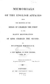 Memorials of the English affairs from the beginning of the reign of Charles the First to the happy restoration of King Charles the Second: Volume 4