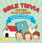 Bible Trivia for Kids (Play & Learn)   New Testament for Children Edition 1   Children & Teens Christian Books