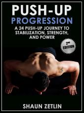 Push-up Progression: A 24 Push-up Journey to Stabilization, Strength, and Power