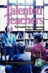Talented Teachers: The Essential Force for Improving Student Achievement