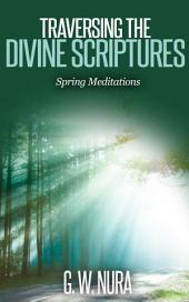 Traversing the Divine Scriptures: Spring Meditations