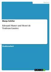 Edouard Manet und Henri de Toulouse-Lautrec