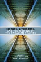 History  Literature and the Writing of the Canadian Prairies PDF