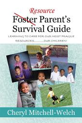 Resource Foster Parent's Survival Guide: Learning to care for our most fragile resources.............OUR children!