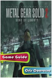 Metal Gear Solid 2: Sons of Liberty Game Guide