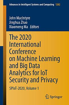 The 2020 International Conference on Machine Learning and Big Data Analytics for IoT Security and Privacy PDF