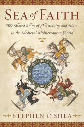 Sea of Faith: Islam and Christianity in the Medieval Mediterranean World