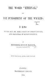 "The Word ""Eternal"" and the Punishment of the Wicked ... Fifth Thousand, with a New Preface"