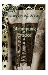 Like a Wisp of Steam: Steampunk Erotica