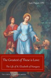 The Greatest of These is Love: The Life of St. Elizabeth of Hungary