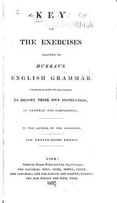 Key to the Exercises, Adapted to Murray's English Grammar: Calculated to Enable Private Learners to Become Their Own Instructors, in Grammar and Composition