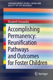 Accomplishing Permanency: Reunification Pathways and Outcomes for Foster Children