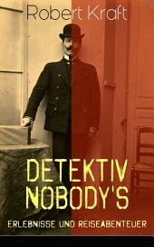 Detektiv Nobody's Erlebnisse und Reiseabenteuer (Gesamtausgabe: Band 1 bis 8): Krimi-Klassiker