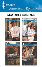 Harlequin American Romance May 2014 Bundle: One Night in Texas\The Cowboy's Destiny\A Baby for the Doctor\The Bull Rider's Family