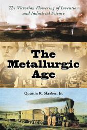 The Metallurgic Age: The Victorian Flowering of Invention and Industrial Science