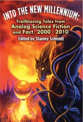 Into the New Millennium: Trailblazing Tales From Analog Science Fiction and Fact, 2000-2010