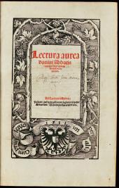 Lectura aurea domini Abbatis antiqui, super quinq[ue] libris Decretalium