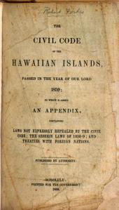 The Civil code of the Hawaiian Islands, passed in the year of Our Lord, 1859: to which is added an appendix, containing laws not expressly repealed by the Civil code; the session laws of 1858-9; and treaties with foreign nations