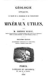 Géologie appliquée, ou Traité de la recherche et de l'exploitation des minéraux utiles