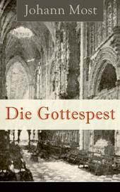 Die Gottespest (Vollständige Ausgabe): Antireligiöse Schrift