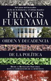 Orden y decadencia de la política: Desde la Revolución Industrial a la globalización de la democracia