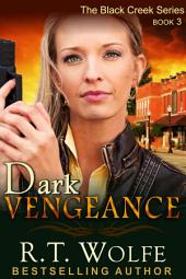 Dark Vengeance (The Black Creek Series, Book 3)