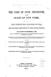 The Code of Civil Procedure of the State of New York: The Twenty-two Chapters in Full, the Different Amendments in Their Proper Sections, as in Force on September 1, 1883 ; and All Subsequent Amendments and Enactments Affecting the Same, Together with a Table Showing the Sections of the Revised Statutes Repealed by the Acts of 1877 and 1880, and Also Those Embodied in the Code of Civil Procedure. A Table of the Session Laws Repealed and Embodied in the Code of Civil Procedure. A Table of the Sections of the Code of Procedure Repealed and Embodied in the Code of Civil Procedure. A Table Showing the Sources from which the Sections of the Code of Civil Procedure are Derived