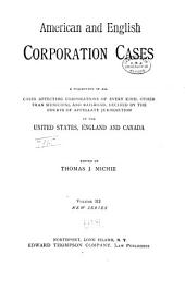 The American and English Corporation Cases: A Collection of All Cases Affecting Corporations of Every Kind, Other Than Municipal and Railroad, Decided by the Courts of Appellate Jurisdiction in the United States, England, and Canada ... New Series, Volume 3