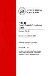 Title 48 Federal Acquisition Regulations System Chapters 7 to 14 (Revised as of October 1, 2013): 48-CFR-Vol-5