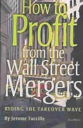 How to Profit from the Wall Street Mergers: Riding the Takeover Wave