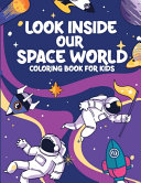 Look Inside Our Space World Coloring Book for Kids