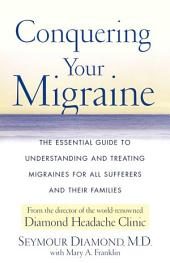 Conquering Your Migraine: The Essential Guide to Understanding and Treating