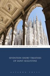 Seventeen Short Treatises of Saint Augustine