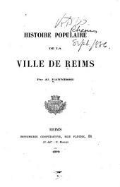 Histoire populaire de la ville de Reims ...