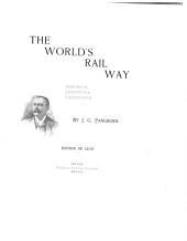 The World's Rail Way: Historical, Descriptive, Illustrative