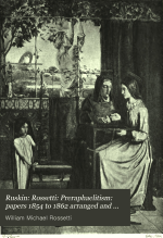 Ruskin: Rossetti: Preraphaelitism: Papers 1854 to 1862 Arranged and Edited by William Michael Rossetti .. with Illustrations