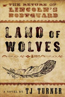Land of Wolves  the Return of Lincoln s Bodyguard PDF