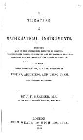 A Treatise of Mathematical Instruments, including most of the instruments employed in Drawing; for assisting the vision; in Surveying and Levelling, in practical Astronomy and for measuring the Angles of Crystals